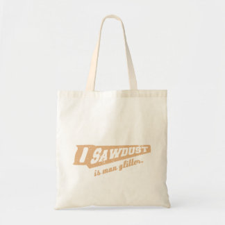 Sawdust is Man Glitter Woodworking humour Tote Bag