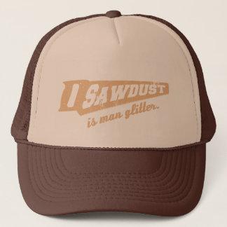 Sawdust is Man Glitter Woodworking humour Trucker Hat