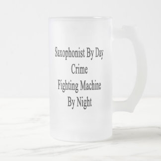 Saxophonist By Day Crime Fighting Machine By Night 16 Oz Frosted Glass Beer Mug