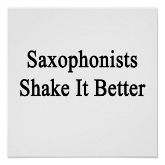 Saxophonists Shake It Better Posters
