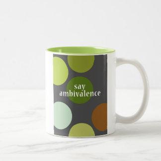 """Say Ambivalence"" Two-Tone Coffee Mug"