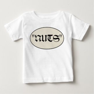 """Say as Gen McAuliffe did in 1944. """"Nuts"""" Baby T-Shirt"""