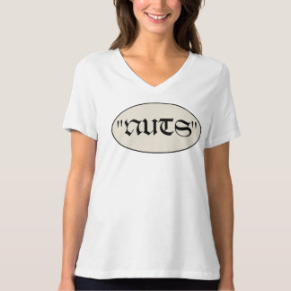 """Say as Gen. McAuliffe did in 1944. """"Nuts"""" T-Shirt"""