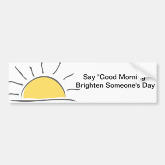 """Say """"Good Morning"""" and Brighten Someone's Day Bumper Sticker"""
