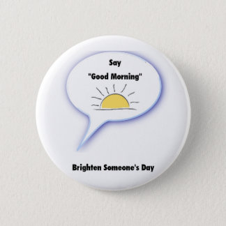"""Say """"Good Morning"""" and Brighten Someone's Day Pinback Button"""