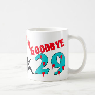 Say Goodbye To 29 Classic White Coffee Mug