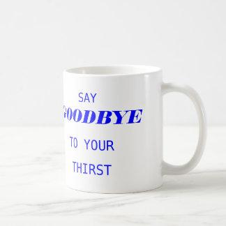 Say Goodbye To You Thirst Mug