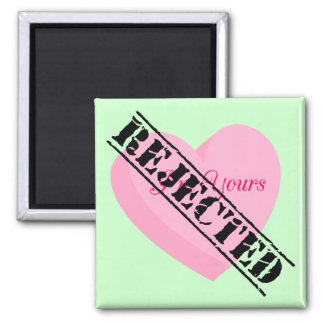 Say Happy Valentines with Rejection & Breakup Magnet