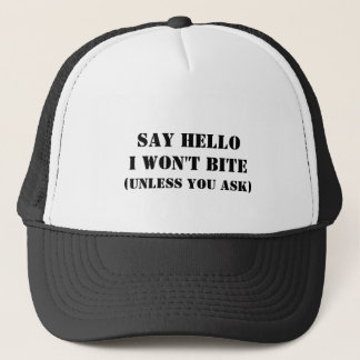 Say Hello I Won't Bite (Unless You Ask) Trucker Hat