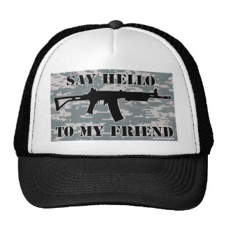 say hello to my friend assault rifle trucker hat
