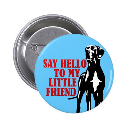 say hello to my little friend 2 inch round button