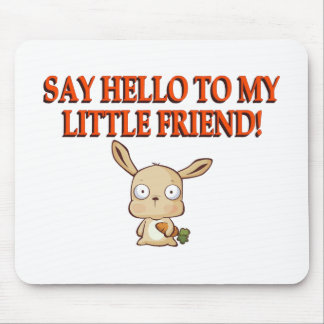 Say Hello To My Little Friend Mouse Pad