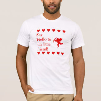 Say Hello to my little Friend Valentine t-shirt
