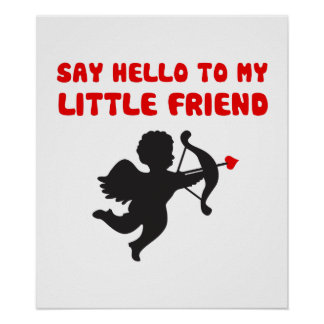 Say Hello To My Little Friend Valentine's Day Poster