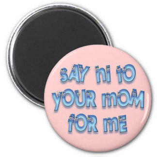 Say hi to your mom for me Funny LOL 2 Inch Round Magnet