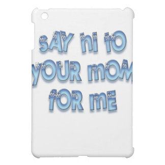 Say hi to your mom for me Funny LOL iPad Mini Cases