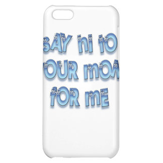 Say hi to your mom for me Funny LOL iPhone 5C Cases