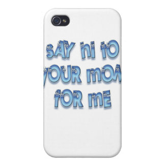 Say hi to your mom for me Funny LOL iPhone 4 Covers