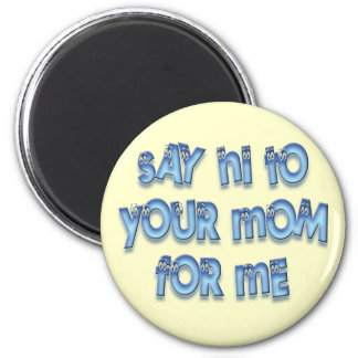Say hi to your mom for me Funny LOL Fridge Magnets