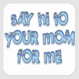 Say hi to your mom for me Funny LOL Square Sticker