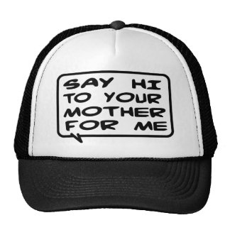 Say Hi To Your Mother For Me Trucker Hat