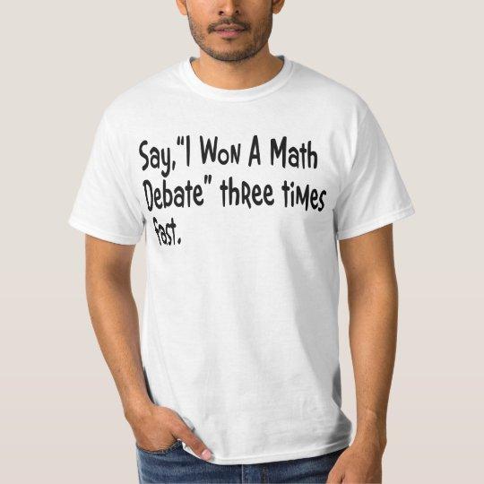 "Say... ""I Won A Math Debate"" 3 times fast -- Tee"