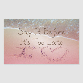 Say It Before It's Too Late I Love You Photo Quote Rectangular Stickers