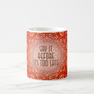 Say it before it's too late romantic red glitter coffee mug