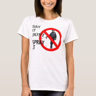"""Say It Don't Spray It"" Occupy t-shirt"