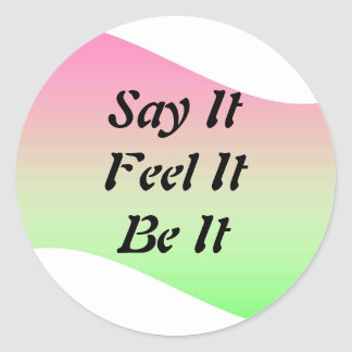 Say It, Feel It, Be It Stickers