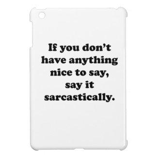 Say It Sarcastically iPad Mini Cases