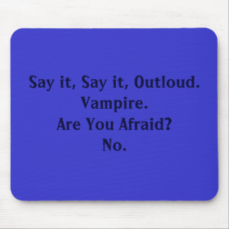 Say it, Say it, Outloud.Vampire.Are You Afraid?No. Mouse Mats