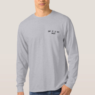 Say it to my face, not behind my back.... embroidered long sleeve T-Shirt