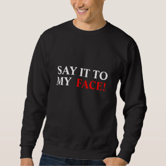 SAY IT TO MY FACE! PULLOVER SWEATSHIRT