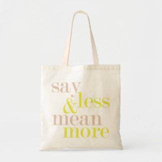 Say Less And Mean More Statement Tote Bag