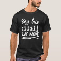 Say Less Play More Funny Chess T-Shirt