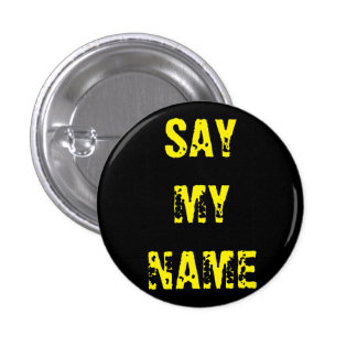 'Say my name' Breaking Bad inspired badge 1 Inch Round Button