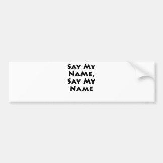 Say My Name, Say My Name Car Bumper Sticker