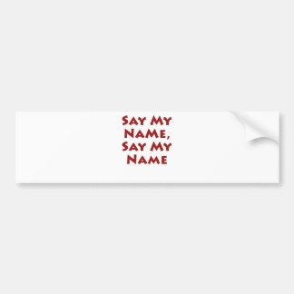 Say My Name, Say My Name Bumper Sticker