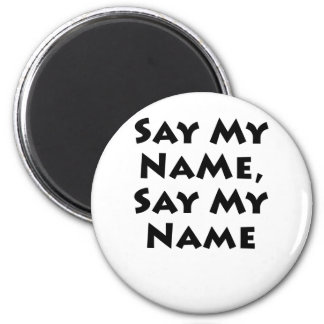 Say My Name, Say My Name Magnet