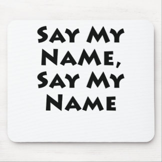 Say My Name, Say My Name Mouse Pad