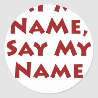 Say My Name, Say My Name Classic Round Sticker