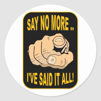 SAY NO MORE CLASSIC ROUND STICKER