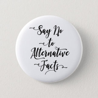 Say No to Alternative Facts, Black on White Pinback Button