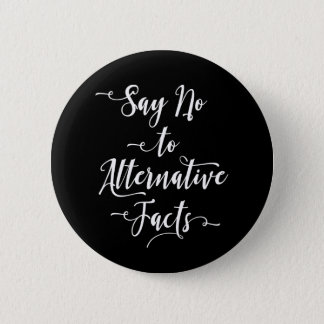 Say No to Alternative Facts White Script on Black Button