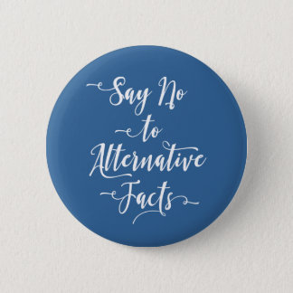 Say No to Alternative Facts White Script on Blue Pinback Button