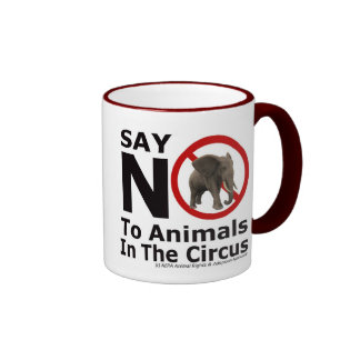Say No to Animals In The Circus Drink Ware by NEPA Ringer Coffee Mug
