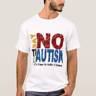 Say NO To Autism 1 T-Shirt