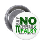 Say NO To Cerebral Palsy 1 Pinback Buttons