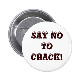 SAY NO TO CRACK! PINBACK BUTTON